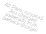 All Parts required  Are charged seperatly from Service charge!
